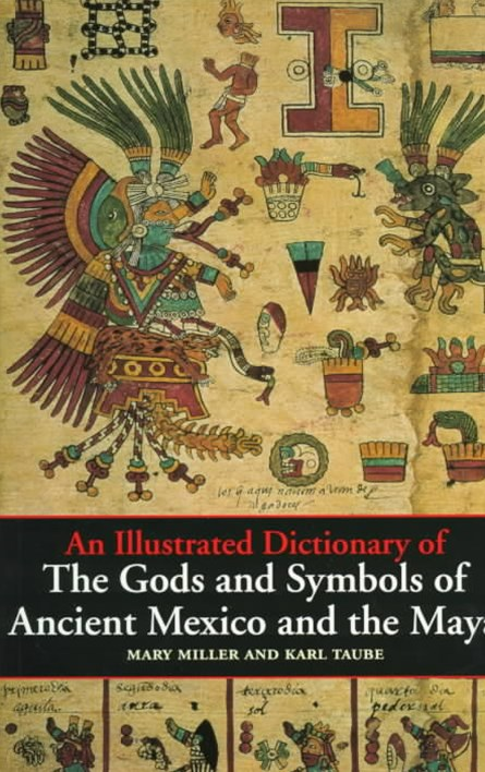 Illustrated Dictionary of the Gods & Symbols of Ancient Mexico