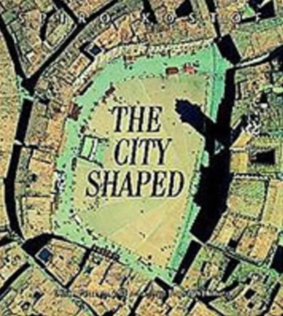 City Shaped: Urban Patterns and Meanings through History