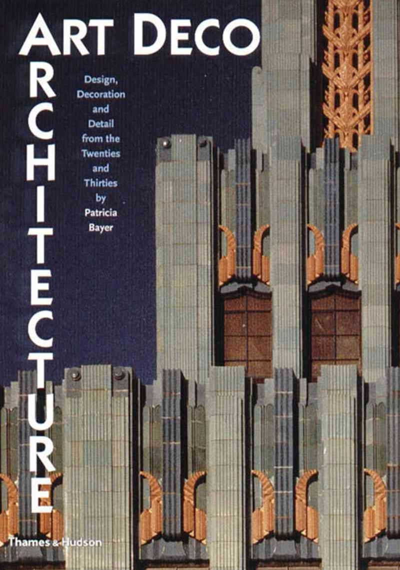 Art Deco Architecture: Design, Decoration and Detail from 20s and