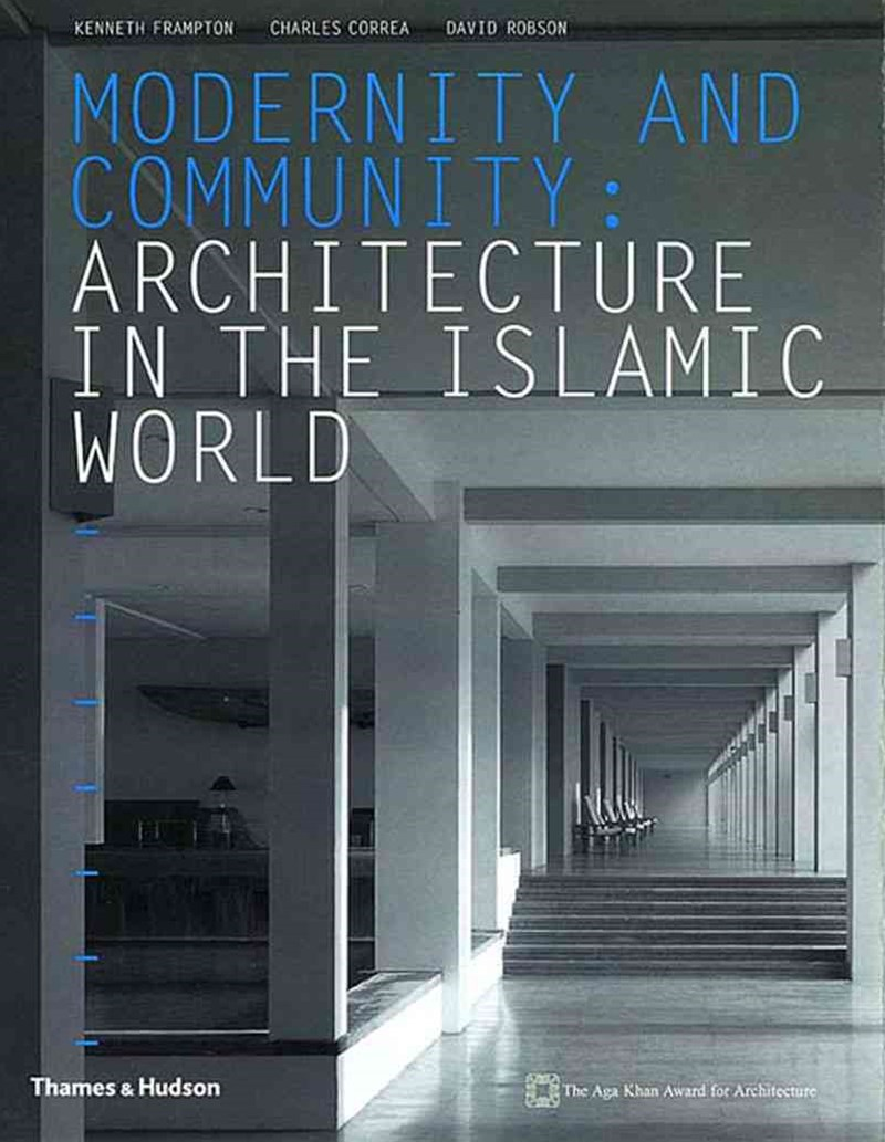 Modernity and Community: Arch.in Islamic World(Aga Khan Award)