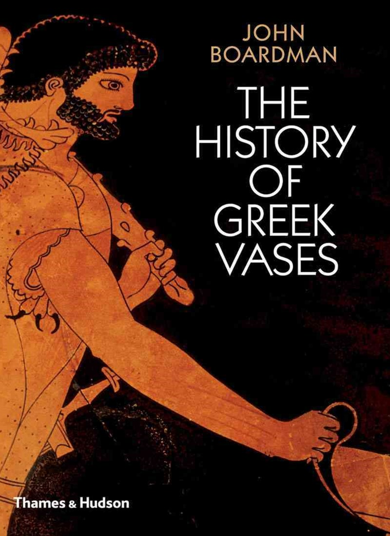 History of Greek Vases: Painters, Potters and Pictures
