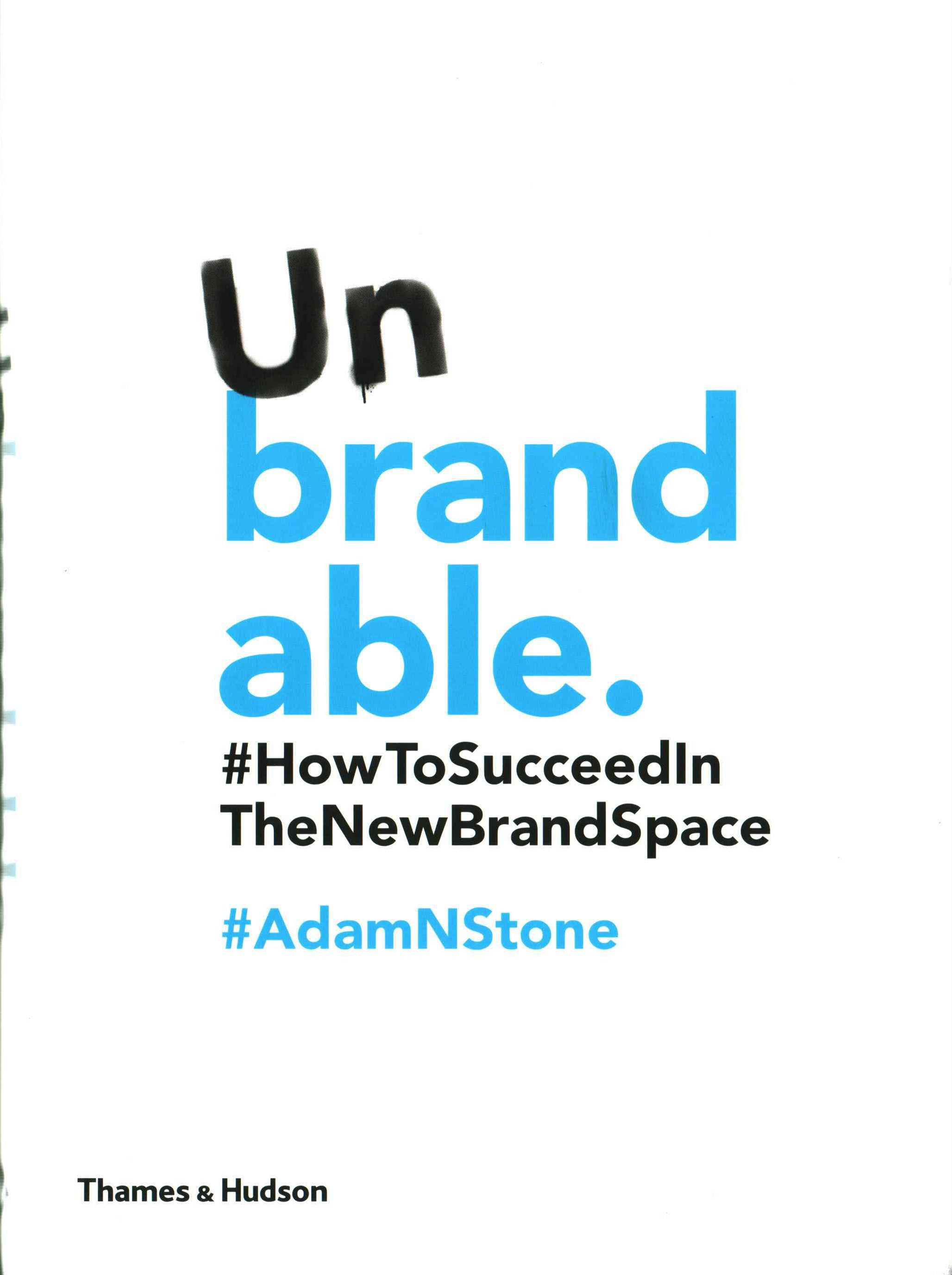Unbrandable: How to Succeed in the New