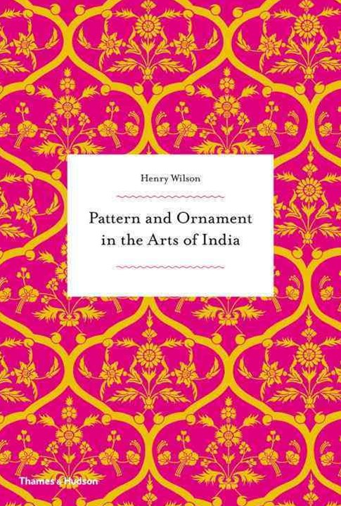 Pattern and Ornament in the Arts of India