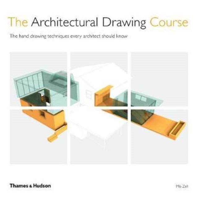 The Architectural Drawing Course: Understand the Principles and M