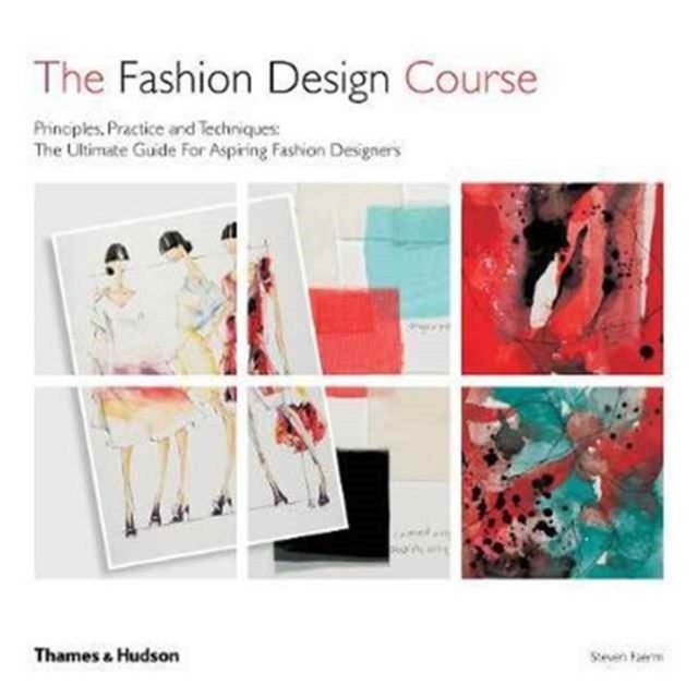 The Fashion Design Course: Principles, Practices and Techniques: