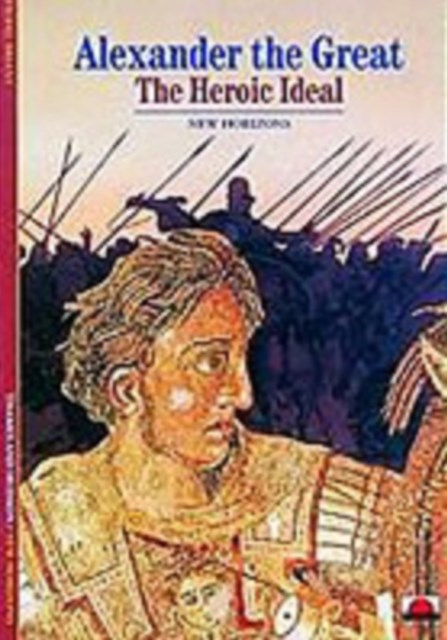 Alexander the Great: The Heroic Ideal