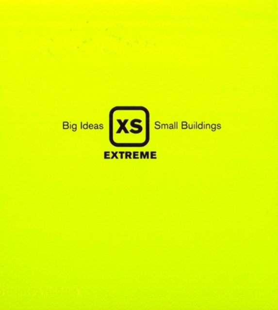 XS Extreme: Big Ideas, Small Buildings