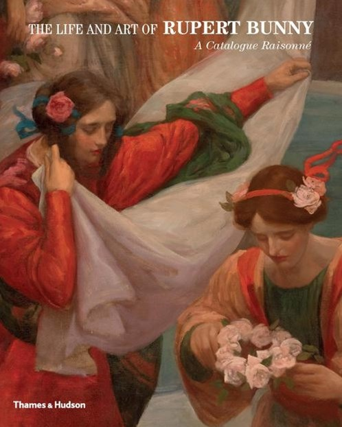 The Life and Art of Rupert Bunny: A Catalogue Raisonne