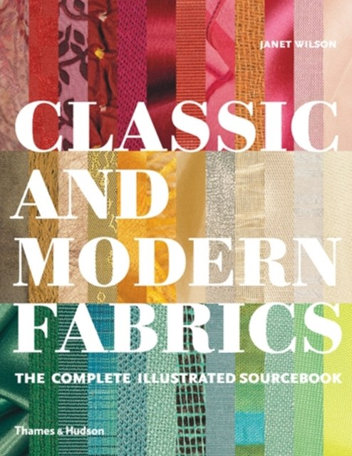 Classic and Modern Fabrics: Complete Illustrated Sourcebook