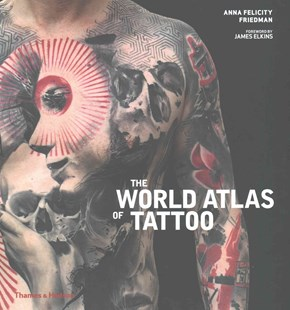 The World Atlas of Tattoo by Anna Felicity Friedman, James Elkins (9780500517864) - HardCover - Art & Architecture Art Technique