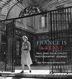 France is a Feast: The Photographic Memoir of Paul and Julia Child