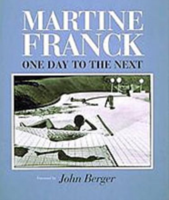 Franck, Martine: One Day to the Next
