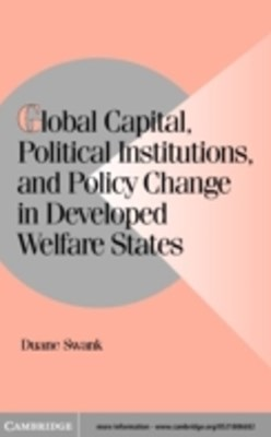 Global Capital, Political Institutions, and Policy Change in Developed Welfare States