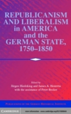 Republicanism and Liberalism in America and the German States, 1750-1850