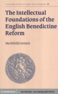 Intellectual Foundations of the English Benedictine Reform