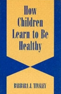 How Children Learn to be Healthy