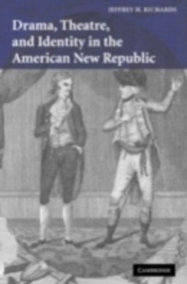 Drama, Theatre, and Identity in the American New Republic