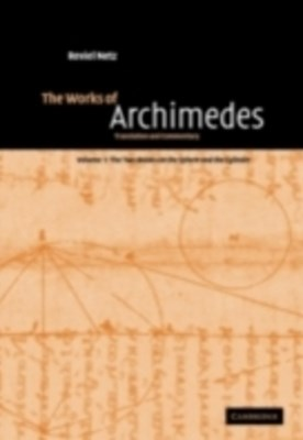 Works of Archimedes: Volume 1, The Two Books On the Sphere and the Cylinder