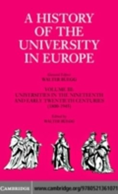 History of the University in Europe: Volume 3, Universities in the Nineteenth and Early Twentieth Centuries (1800-1945)