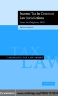 Income Tax in Common Law Jurisdictions: Volume 1, From the Origins to 1820