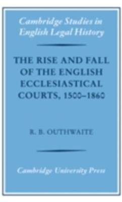 Rise and Fall of the English Ecclesiastical Courts, 1500-1860