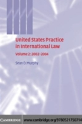 United States Practice in International Law: Volume 2, 2002-2004