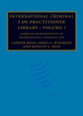 International Criminal Law Practitioner Library: Volume 1, Forms of Responsibility in International Criminal Law