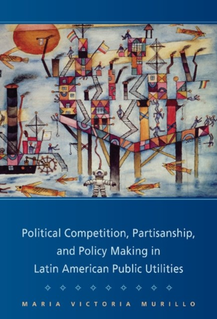 (ebook) Political Competition, Partisanship, and Policy Making in Latin American Public Utilities