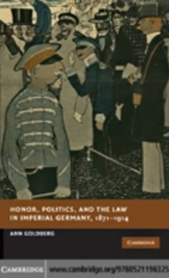Honor, Politics, and the Law in Imperial Germany, 1871-1914