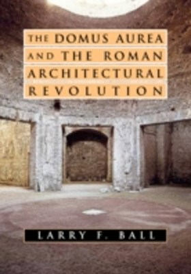 Domus Aurea and the Roman Architectural Revolution