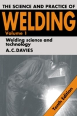 Science and Practice of Welding: Volume 1