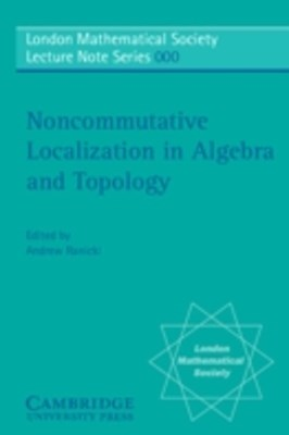 Noncommutative Localization in Algebra and Topology