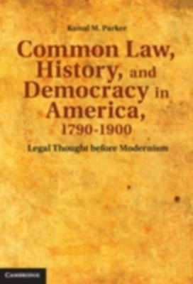 Common Law, History, and Democracy in America, 1790-1900