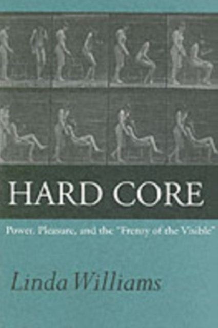 Hard Core - Power, Pleasure, and the Frenzy of the Visible