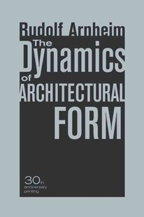 Dynamics of Architectural Form by Rudolf Arnheim (9780520261259) - PaperBack - Art & Architecture Architecture