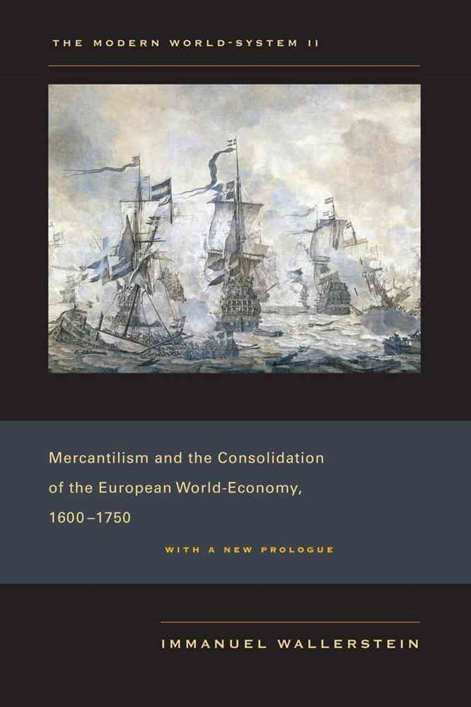 The Modern World-System: Mercantilism and the Consolidation of the European World-Economy, 1600-1750