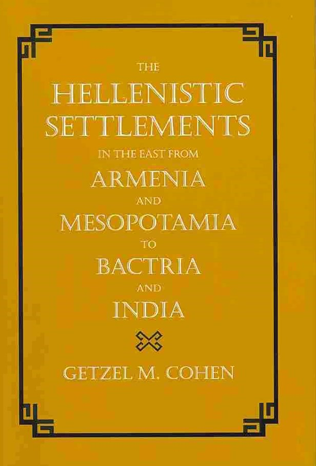 Hellenistic Settlements in the East from Armenia and Mesopotamia to Bactria and India
