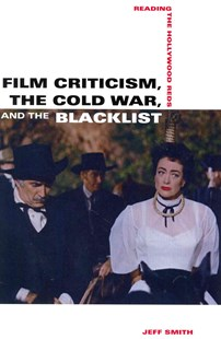 Film Criticism, the Cold War, and the Blacklist by Jeff Smith (9780520280687) - PaperBack - Biographies Entertainment