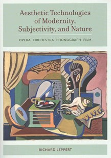 Aesthetic Technologies of Modernity, Subjectivity, and Nature by Richard Leppert (9780520287372) - HardCover - Entertainment Film Writing