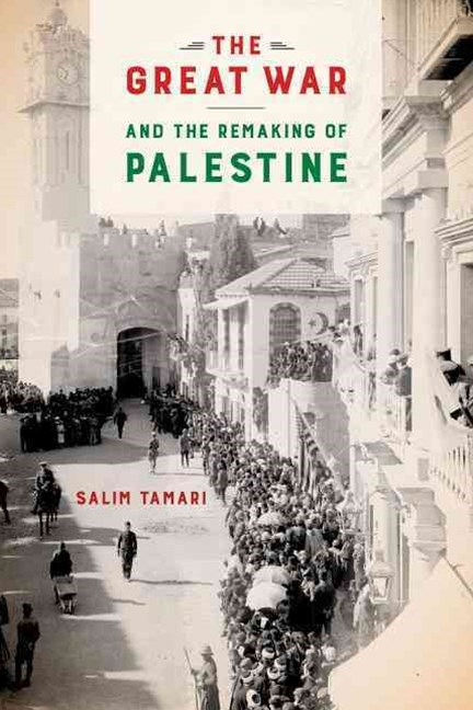 Great War and the Remaking of Palestine