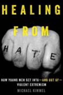 Healing from Hate: How Young Men Get Into'and Out of'Violent Extremism by Michael Kimmel (9780520292635) - HardCover - Politics Political Issues