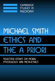 Ethics and the A Priori by Michael Smith, Michael Smith, Jonathan Dancy, John Haldane, Gilbert Harman, Frank Jackson, William G. Lucan, Ernest Sosa (9780521007733) - PaperBack - Philosophy Modern