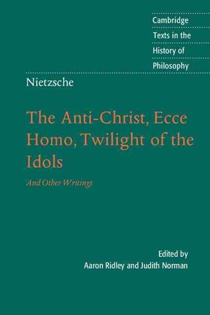 Nietzsche: The Anti-Christ, Ecce Homo, Twilight of the Idols