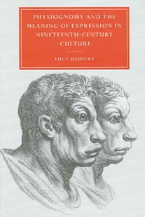 Physiognomy and the Meaning of Expression in Nineteenth-Century Culture by Lucy Hartley, Gillian Beer (9780521022422) - PaperBack - Reference