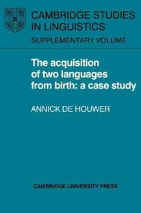 The Acquisition of Two Languages from Birth by Annick de Houwer, S. R. Anderson, J. Bresnan, B. Comrie, W. Dressler, C. J. Ewen, R. Huddleston (9780521024358) - PaperBack - Language