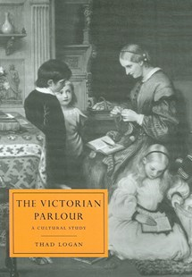 The Victorian Parlour by Thad Logan, Gillian Beer (9780521028158) - PaperBack - Art & Architecture Art History
