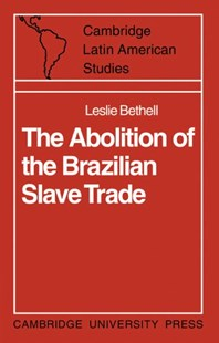The Abolition of the Brazilian Slave Trade by Leslie Bethell (9780521101134) - PaperBack - History Latin America