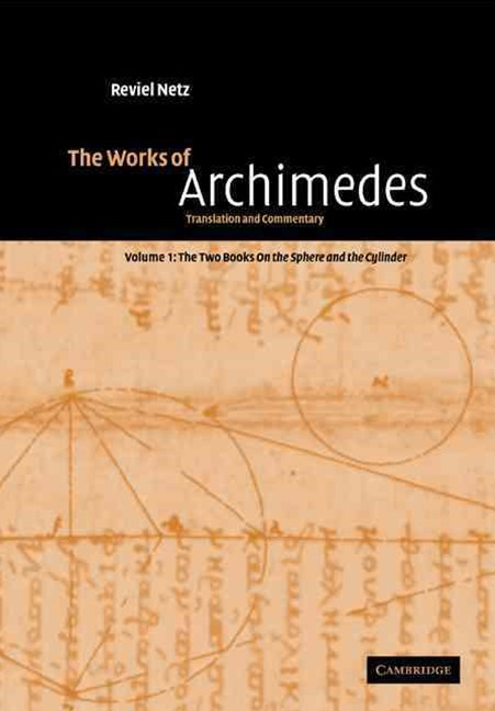 The Works of Archimedes: Volume 1, The Two Books On the Sphere and the Cylinder