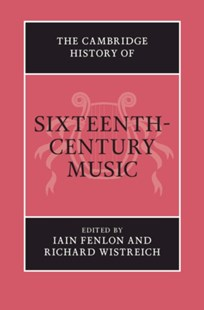 The Cambridge History of Sixteenth–Century Music by Iain Fenlon, Richard Wistreich (9780521195942) - HardCover - Entertainment Music General