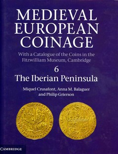 Medieval European Coinage: Volume 6, The Iberian Peninsula by Miquel Crusafont, Anna M. Balaguer, Philip Grierson, Miquel Crusafont (9780521260145) - HardCover - Business & Finance Ecommerce
